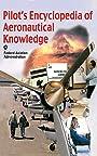 Pilot's Encyclopedia of Aeronautical Knowledge: Federal Aviation Administration