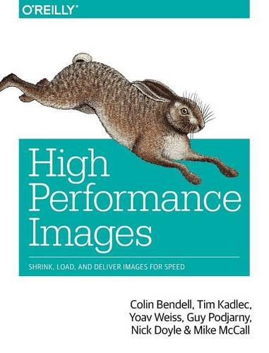 High Performance Images: Shrink, Load, and Deliver Images for (High Performance Web)