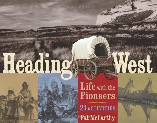 Heading West: Life with the Pioneers, 21 Activities (For Kids series)