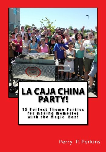 La Caja China Party!: Making Memories with the Magic Box (La Caja China Cooking) (Volume 3) PDF