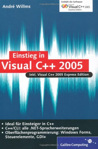 Einstieg in Visual C++ 2005: Inkl. Microsoft Visual C++ 2005 Express Edition, Grundlagen.NET, Windows Programmierung mit Microsoft Foundation Classes (MFC) (Galileo Computing) Gebundenes Buch – 28. Dezember 2006 André Willms 3898428354 MAK_MNT_978389842835