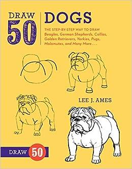 Draw 50 Dogs The Step By Step Way To Draw Beagles German Shepherds