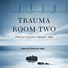 Trauma Room Two Audiobook by Philip Allen Green MD Narrated by David de Vries