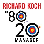 The 80/20 Manager: Ten Ways to Become a Great Leader | Richard Koch