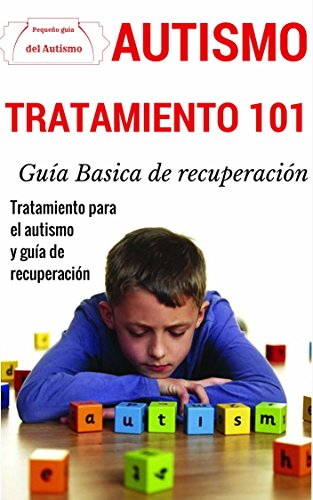 Autismo: Explicado Para Principiantes - Tratamiento definitivo para el autism y guía de recuperación (