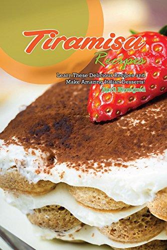 Tiramisu Recipes: Learn These Delicious Recipes and Make Amazing Italian Desserts! (English Edition)