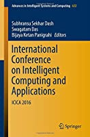 International Conference on Intelligent Computing and Applications: ICICA 2016 Front Cover