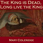 The King Is Dead, Long Live the King | Mary Coleridge