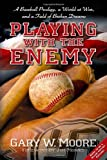Playing with the Enemy, Gary W. Moore, 1932714243