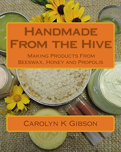 Handmade From The Hive: Making Products From Beeswax, Honey and Propolis