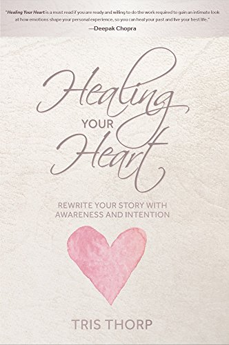 Healing Your Heart: Rewrite Your Story with Awareness and Intention