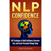 NLP: NLP TECHNIQUES- Build Confidence & Overcome Fear (FREE Life Mastery Toolkit Included) (NLP books, NLP techniques, NLP for beginners, NLP neuro linguistic programming, NLP for dummies Book 3)