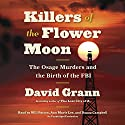 Killers of the Flower Moon: The Osage Murders and the Birth of the FBI Audiobook by David Grann Narrated by Will Patton, Ann Marie Lee, Danny Campbell