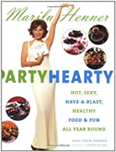Party Hearty: Hot, Sexy, Have-a-Blast Food & Fun All Year Round