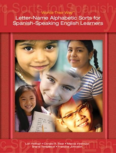 Amazon.com: Words Their Way: Letter-Name Alphabetic Sorts for Spanish-Speaking  English Learners (0076092042440): Helman, Lori, Bear, Donald R.,  Invernizzi, Marcia, Templeton, Shane, Johnston, Francine: Books