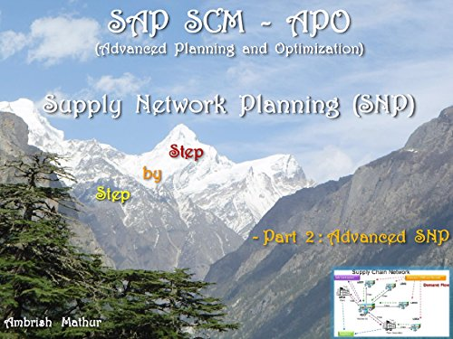 SAP SCM-APO Supply Network Planning (SNP) - Step by Step Complete Guide  Part 2 - ADVANCED  APO SNP: Supply Network Optimization and Network Design Pdf