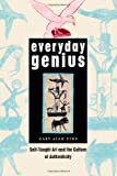 Everyday Genius : Self-Taught Art and the Culture of Authenticity, Fine, Gary Alan, 0226249506