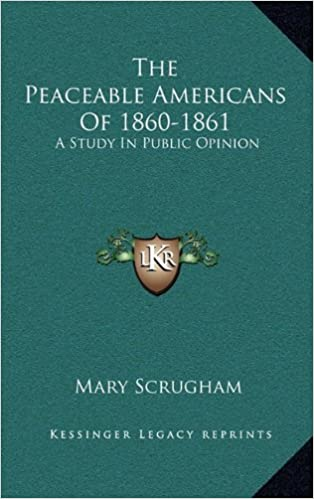 Image result for The Peaceable Americans of 1860-1861: A Study in Public Opinion, Mary Scrugham