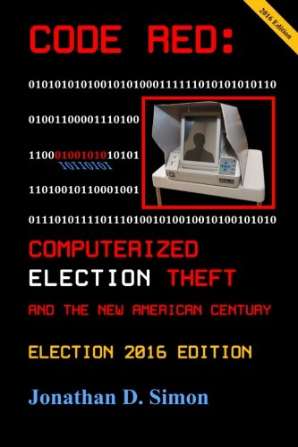 CODE RED: Computerized Election Theft and The New American C