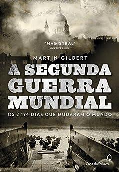 A Segunda Guerra Mundial: Os 2.174 dias que mudaram o mundo por [Gilbert, Martin]