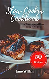 Slow Cooker Cookbook: 50 Flavorous and Easy Recipes for Two