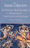 Lion of Egypt : Sultan Baybars and the Near East in the 13th Century, Thorau, Peter, 0582068231