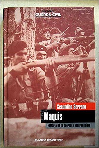 Maquis. Historia De La Guerrilla Antifranquista: Amazon.es: Serrano Fernández, Secundino: Libros