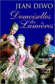 Demoiselles des lumières : [roman], Diwo, Jean