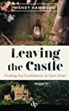 img - for Leaving the Castle: Finding the Confidence to Start Over book / textbook / text book