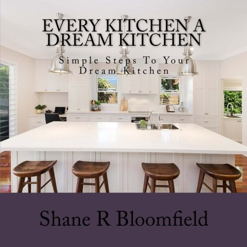 Every Kitchen A Dream Kitchen: Simple Design Tips For Dream Kitchens