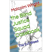 the Blind Justice Squad Casebook: The Evil Weed