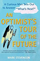 AN Optimist's Tour of the Future: One Curious Man Sets Out to Answer