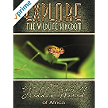 Explore The Wildlife Kingdom: The Hidden World of Africa