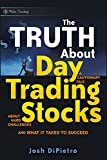 The Truth About Day Trading Stocks: A Cautionary Tale About Hard Challenges and What It Takes To Succeed (Wiley Trading Book 421)