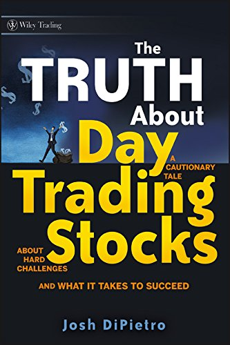 (The Truth About Day Trading Stocks: A Cautionary Tale About Hard Challenges and What It Takes To)