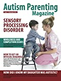 Autism Parenting Magazine Issue 1 - Exploring Sensory Processing Disorder: How to get an Official Diagnosis, Wholeness and completion issues