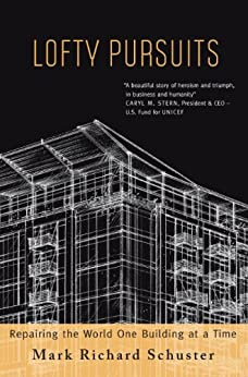 Lofty Pursuits: Repairing the World One Building at a Time by [Schuster, Mark Richard]
