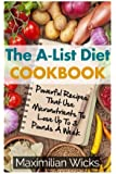 The A-List Diet Cookbook: Powerful Recipes That Use Micronutrients To Lose Up To 3 Pounds A Week