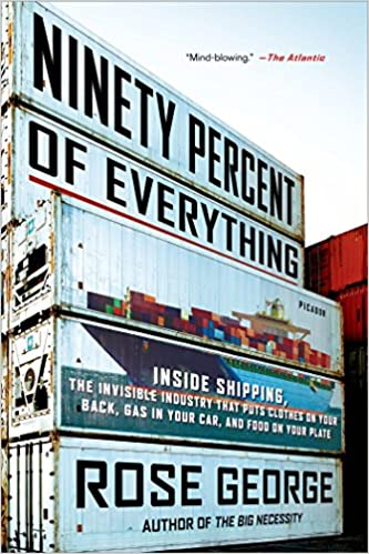 7590a8e68180f Ninety Percent of Everything: Inside Shipping, the Invisible ...