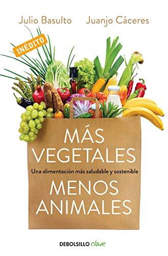 Mas vegetales, menos animales / More Vegetables. Fewer Animals (Spanish Edition) [Julio Basulto - Juanjo Caceres] (Tapa Blanda)