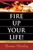 img - for Fire Up Your Life: A Journey to Transformation book / textbook / text book