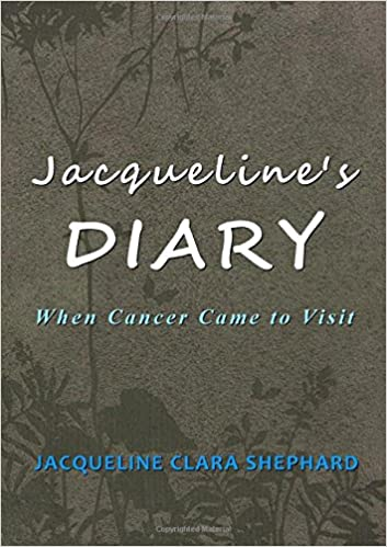 Jacqueline's Diary: When Cancer Came To Visit