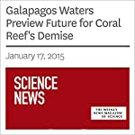 Galapagos Waters Preview Future for Coral Reef's Demise | Beth Mole