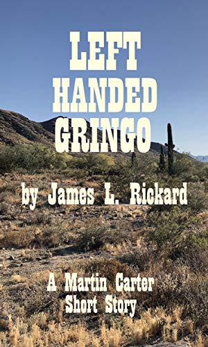 Book: Left Handed Gringo - A Martin Carter Short Story by James L. Rickard