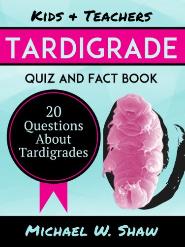 Kids & Teachers Tardigrade Quiz and Fact Book: 20 Questions About Tardigrades
