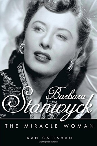 Barbara Stanwyck: The Miracle Woman (Hollywood Legends Series)