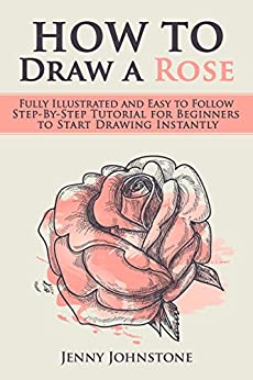 How to draw a rose fully illustrated and easy to follow for How to draw a rose step by step for beginners