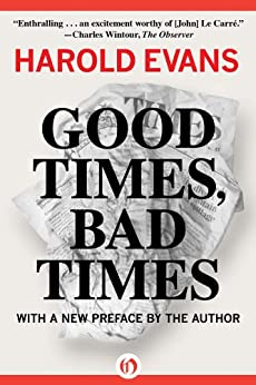 Good Times, Bad Times: With a New Preface by the Author by [Evans, Harold]