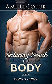 Seducing Sarah - Book 2: The Body: Tony by [LeCoeur, Ami]