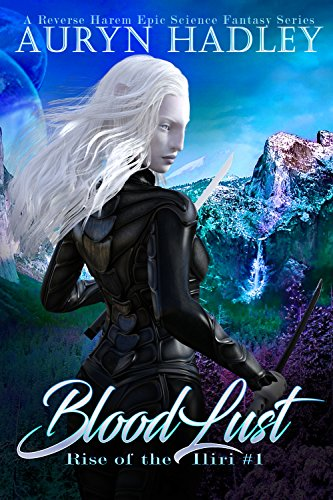 BloodLust: A Reverse Harem Epic Fantasy (Rise Of The Iliri Book 1)